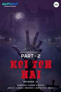 18+ Koi To Hai (2020) Gupchup Originals Hindi Web Series Season 01 Episode 03 | 1080p – 720p – 480p HDRip x264 Download