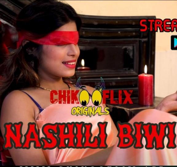 Nashili Biwi 2020 ChikooFlix Originals Hindi Short Film 720p HDRip 190MB Download