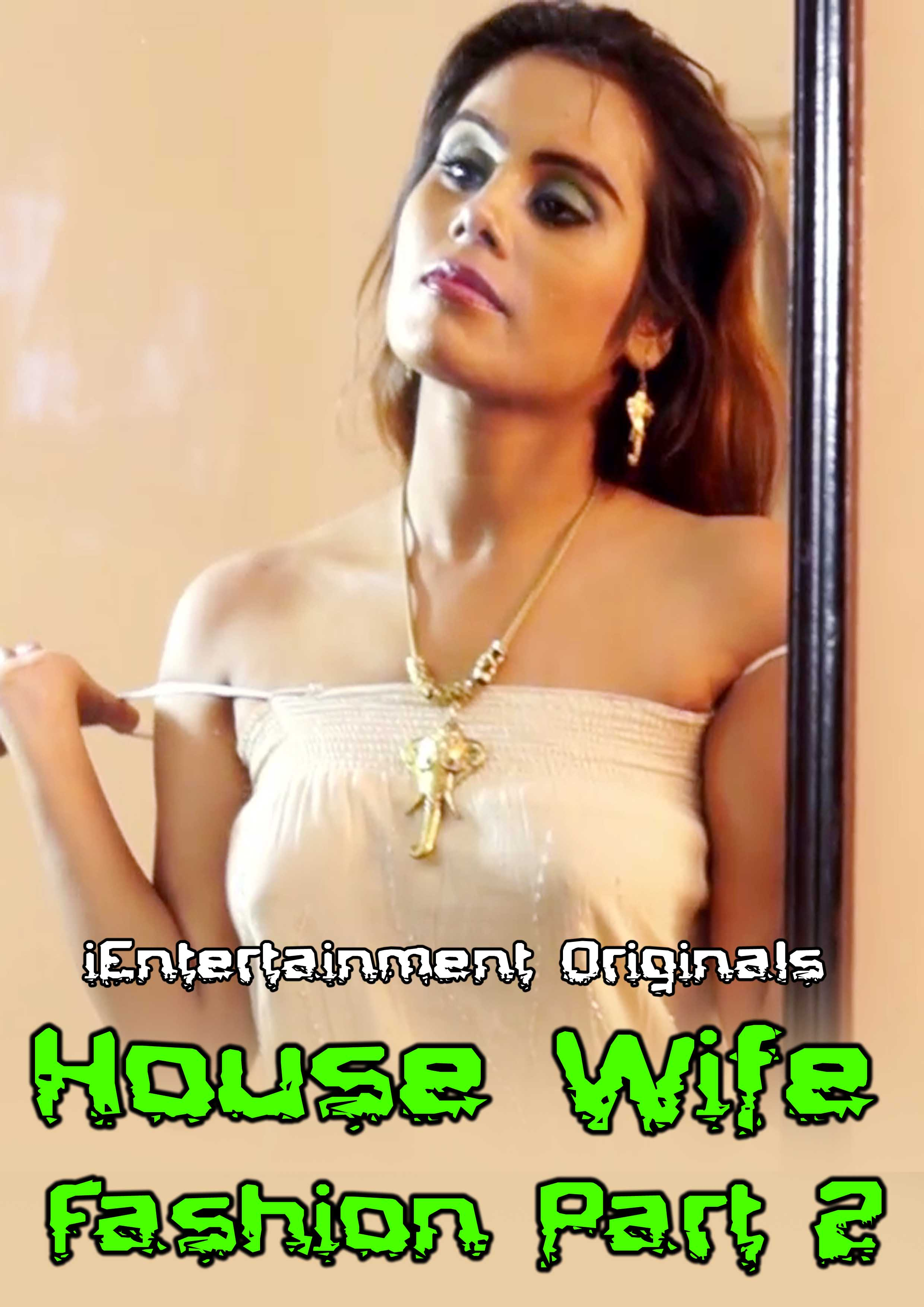18+ House Wife Fashion Part 2 (2020) Hindi iEntertainment Originals Video 720p HDRip 150MB MKV