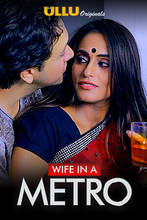 18+ Wife In A Metro 2020 Ullu Original Hindi Short Film 720p HDRip 150MB x264 AAC