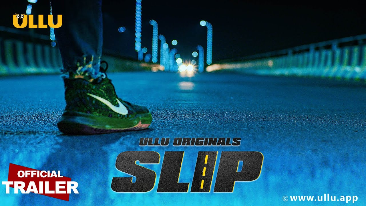 SLIP 2020 ULLU Originals Hindi Web Series Official Trailer 1080p HDRip 27MB Download