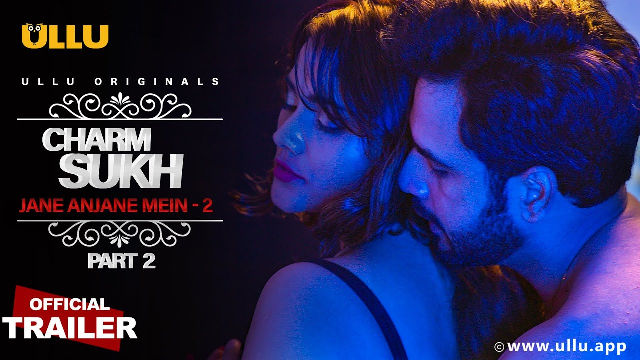 Charmsukh (Jane Anjane Mein 2) 2020 Part 2 ULLU Originals Hindi Web Series Official Trailer 1080p HDRip 14MB Download