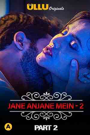 Charmsukh (Jane Anjane Mein 2) 2020 Part 2 ULLU Originals Hindi Complete Web Series 720p HDRip 164MB Download