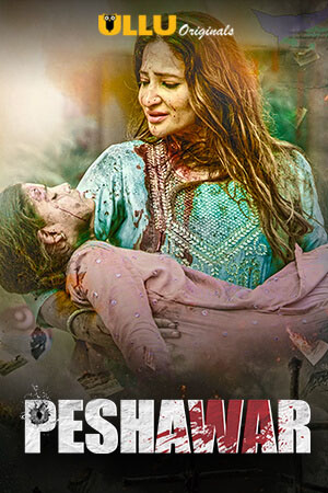 Peshawar 2020 S01 ULLU Originals Hindi Complete Web Series 720p HDRip 750MB Download