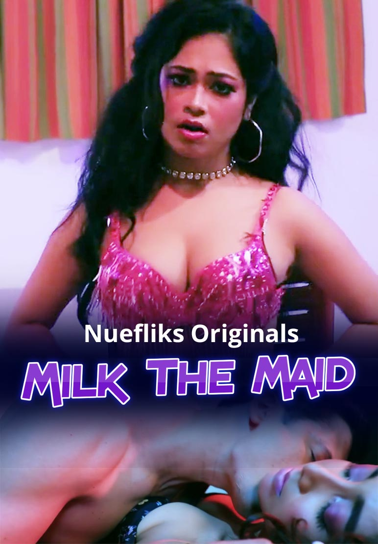 18+ Milk The Maid 2020 Nuefliks Original Hindi Short Film 720p HDRip 700MB x264 AAC