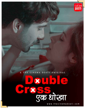 18+ Double Cross 2020 CinemaDosti Originals Hindi Short Film 720p UNRATED HDRip 100MB x264 AAC