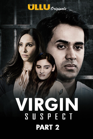 18+ Virgin Suspect Part 2 (2021) S01 Hindi ULLU Originals Complete Web Series 1080p HDRip 800MB