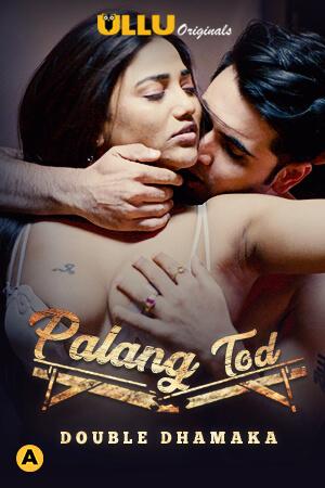 18+ Palang Tod (Double Dhamaka) Part 1 2021 S01 Hindi ULLU Originals Complete Web Series 720p HDRip 200MB Download