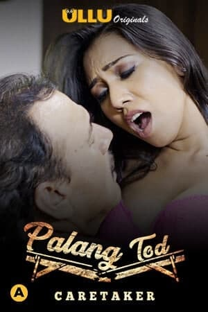 18+ Palang Tod: Caretaker 2021 Hindi S01 Complete Ullu Original Web Series 720p HDRip 250MB x264 AAC