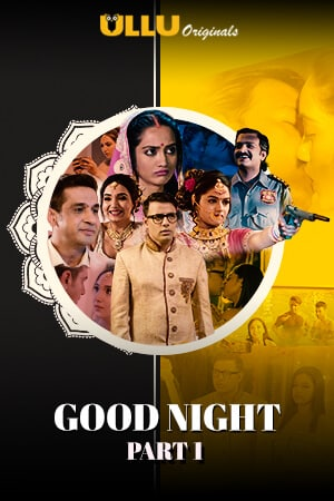 18+ Good Night Part: 1 2021 Hindi S01 Complete Ullu Originals Web Series 1080p HDRip 700MB Download