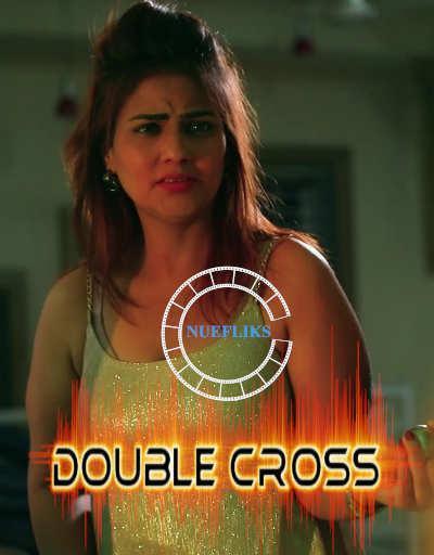 18+ Double Cross 2021 Nuefliks Originals Hindi Short Film 720p HDRip 180MB x264 AAC