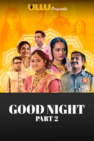 18+ Good Night Part: 2 2021 S01 Hindi Complete Ullu Original Web Series 1080p HDRip 650MB Download