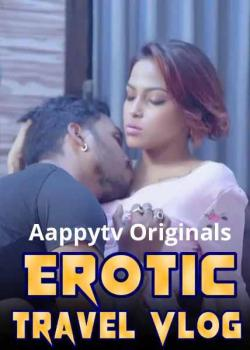 Erotic Travel Vlog 2021 S01E04 Hindi AappyTv UNCUT Web Series 720p HDRip 440MB x264 AAC