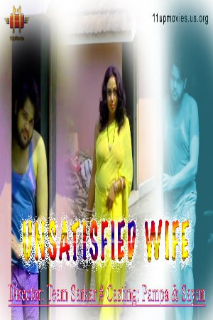 Unsatisfied Wife 2021 11UpMovies Hindi Short Film 720p UNRATED HDRip 195MB Download