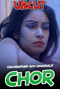 Chor Uncut Part 2 2021 GoldenFans Hindi Short Film 720p UNRATED 720p HDRip 100MB x264 AAC