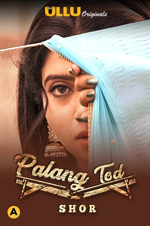 Download 18+ Palang Tod: Shor (2021) S01 Hindi Complete Ullu Original Web Series 720p HDRip 250MB