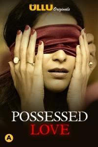 Possessed Love 2021 S01 Hindi Complete Ullu Original Web Series 720p HDRip 355MB Download