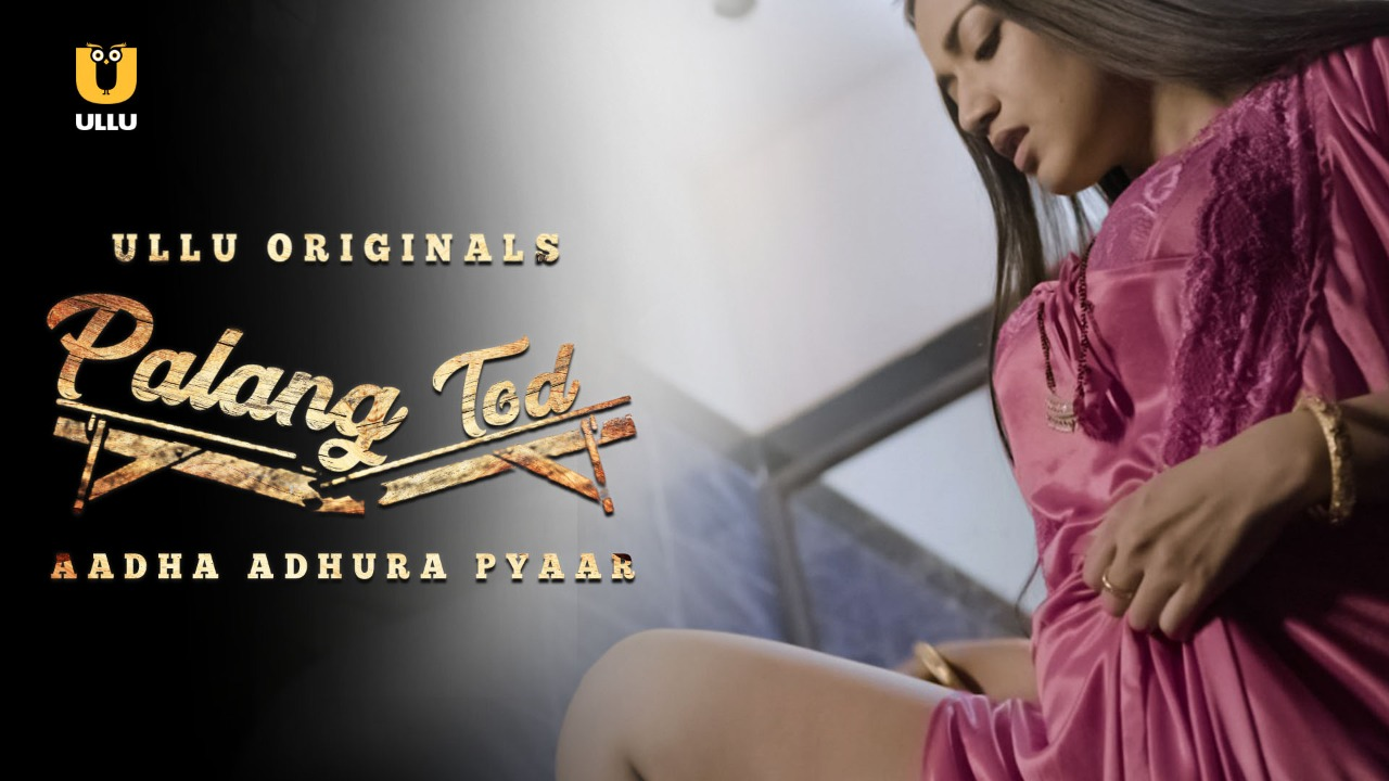 Palang Tod (Aadha Adhura Pyaar) S02 2021 Hindi Ullu Originals Web Series Official Trailer 1080p HDRip 11MB Download