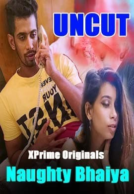 18+ Naughty Bhaiya UNCUT 2021 Hindi Xprime Originals Short Film 720p HDRip 140MB x264 AAC