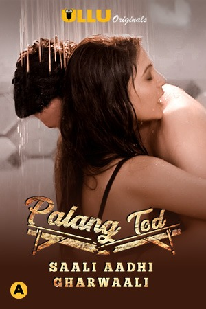 18+ Palang Tod (Saali Aadhi Gharwaali) S01 2021 Hindi Ullu Originals Complete Web Series 720p HDRip 150MB Download