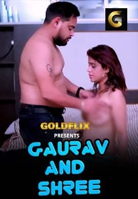 18+ Gaurav And Shree 2021 GoldFlix Originals Hindi Short Film 720p HDRip 70MB Download