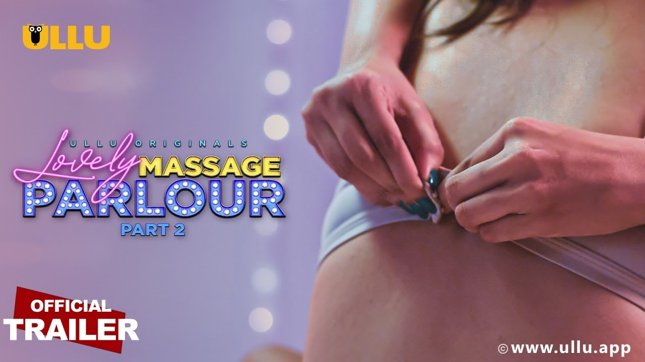 Lovely Massage Parlour Part 2 2021 Hindi Ullu Originals Web Series Official Trailer 1080p HDRip 20MB Download