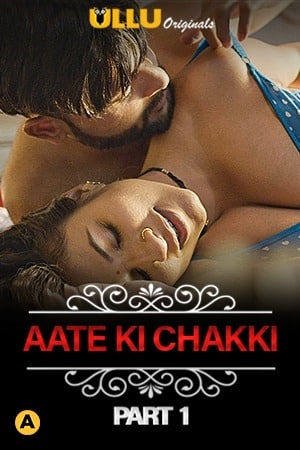 Aate Ki Chakki (Charmsukh) Part 1 2021 Hindi Ullu Originals Complete Web Series 720p HDRip 200MB Download