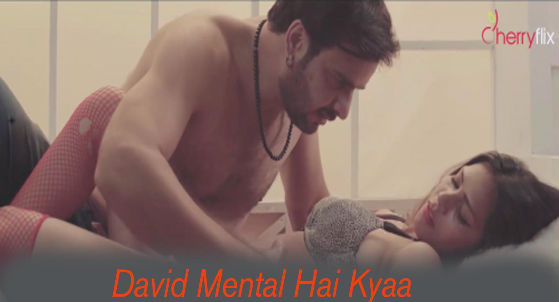 David Mental Hai Kyaa (2021) Hot Short Film – Cherryflix Originals