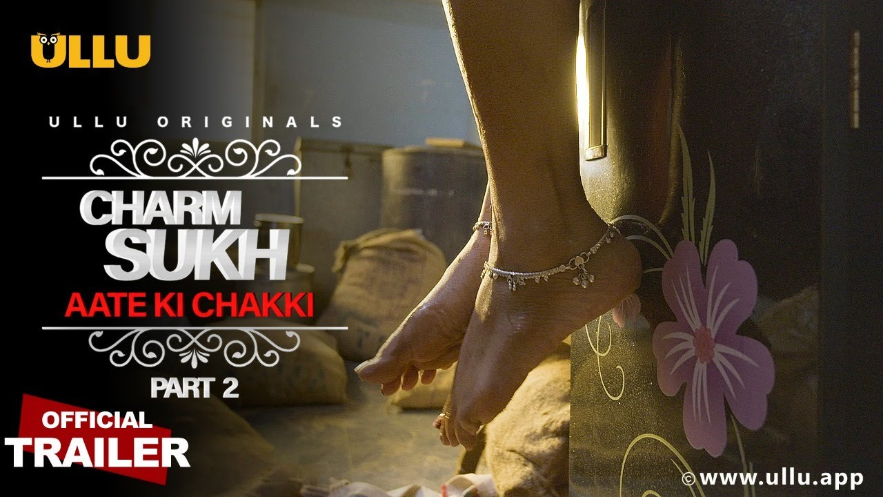 Aate Ki Chakki (Part 2) Charmsukh 2021 Hindi Ullu Originals Web Series Official Trailer 1080p HDRip 16MB Download
