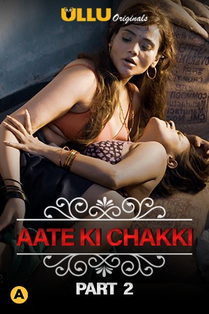 18+ Aate Ki Chakki (Part 2) Charmsukh 2021 Hindi Ullu Originals Complete Web Series 720p HDRip 200MB Download