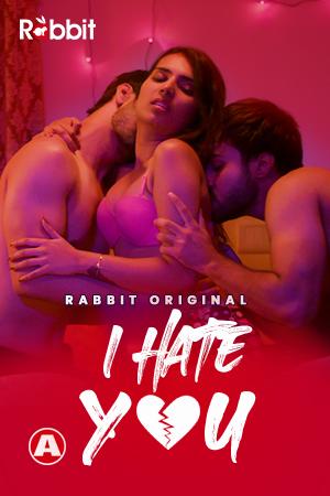 I Hate You 2021 S01 Hindi Complete Rabbit Originals Web Series Download