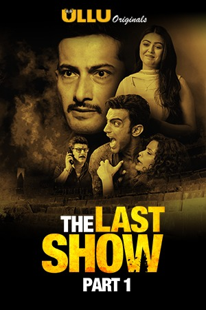 The Last Show Part 1 2021 S01 Hindi Ullu Originals Complete Web Series 720p HDRip 550MB Download
