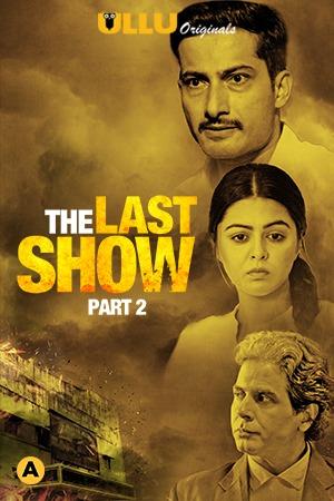 The Last Show Part 2 2021 S01 Hindi Ullu Originals Complete Web Series 720p HDRip 480MB Download
