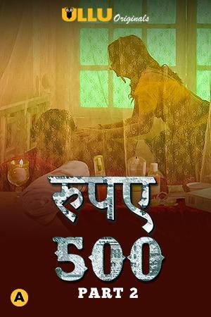 18+ Rupaya 500 (Part 2) 2021 S01 Hindi Originals Complete Web Series 720p HDRip Download