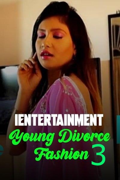 18+ Young Divorce Fashion 3 2021 iEntertainment Originals Hot Video UNRATED 720p HDRip 120MB Download