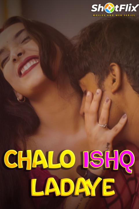 18+ Chalo Ishq Ladaye 2021 ShotFlix Originals Hindi Short Film 720p HDRip 60MB x264 AAC