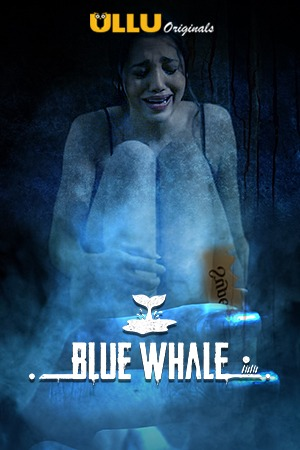 18+ Blue Whale 2021 S01 Hindi Ullu Originals Complete Web Series 1080p HDRip 1GB x264 AAC