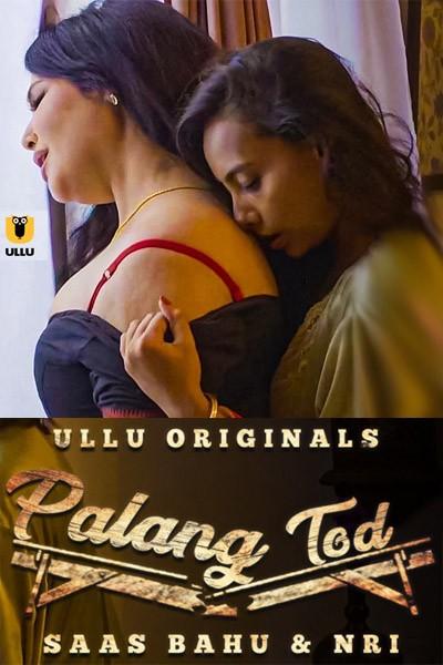 18+ Palang Tod (Saas Bahu & NRI) 2021 S01 Hindi Ullu Originals Web Series 480p HDRip 270MB Download