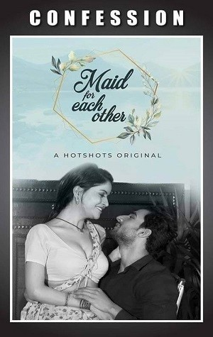 18+ Maid For Each Other (2021) Hotshot Hindi Short Film 720p HDRip 150MB Download