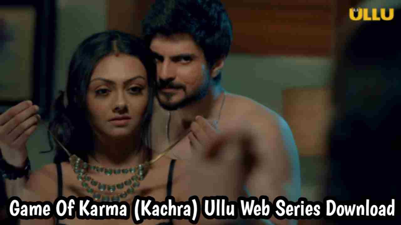 Games of Karma (Kachra) Ullu Web Series 480p Download