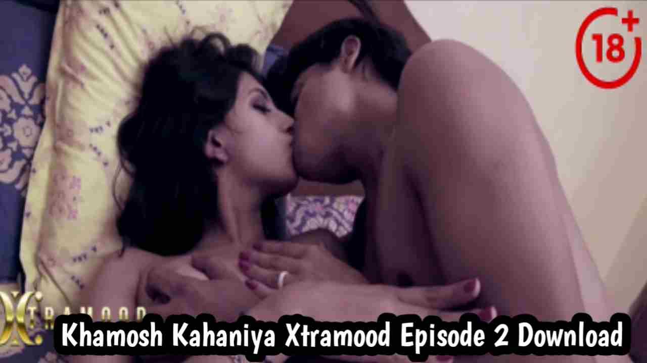 Khamosh Kahaniya S01E02 Xtramood web series 720p download