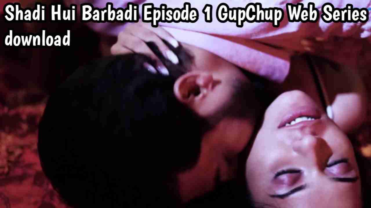 Shaadi Hui Barbadi S01Ep1 (2021) GupChup Web Series download
