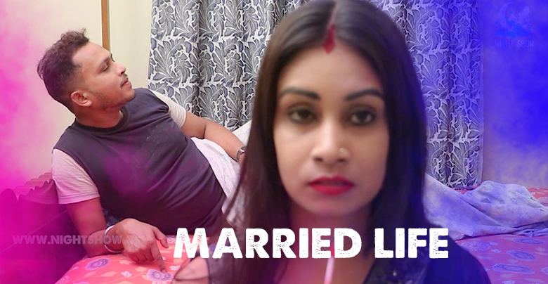 18+ Married Life 2021 NightShow Bengali Short Film 720p UNRATED HDRip 140MB x264 AAC