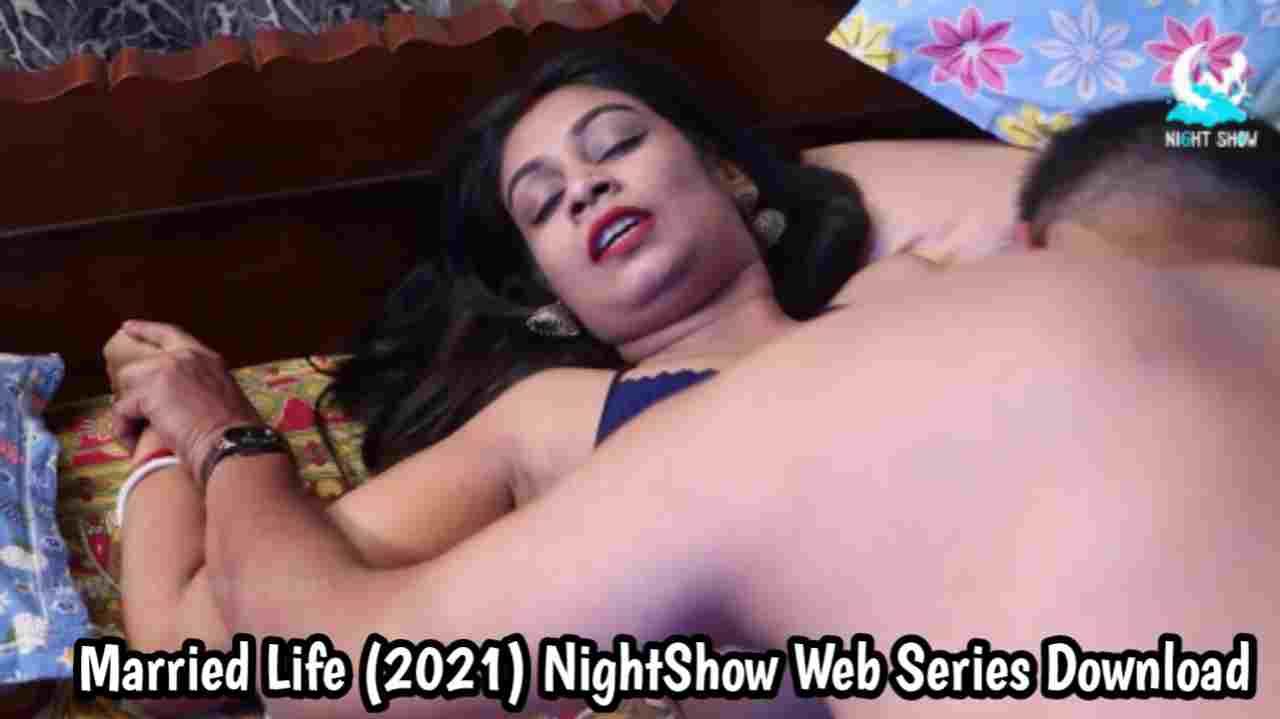 Married Life (2021) NightShow Bengali Web Series 480p Download