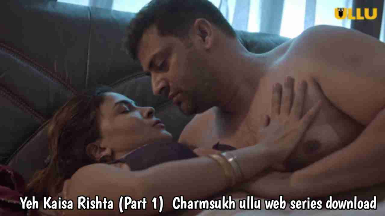 Yeh Kaisa Rishta (Part 1) (2021) (Charmsukh) Ullu Web Series 480p Download