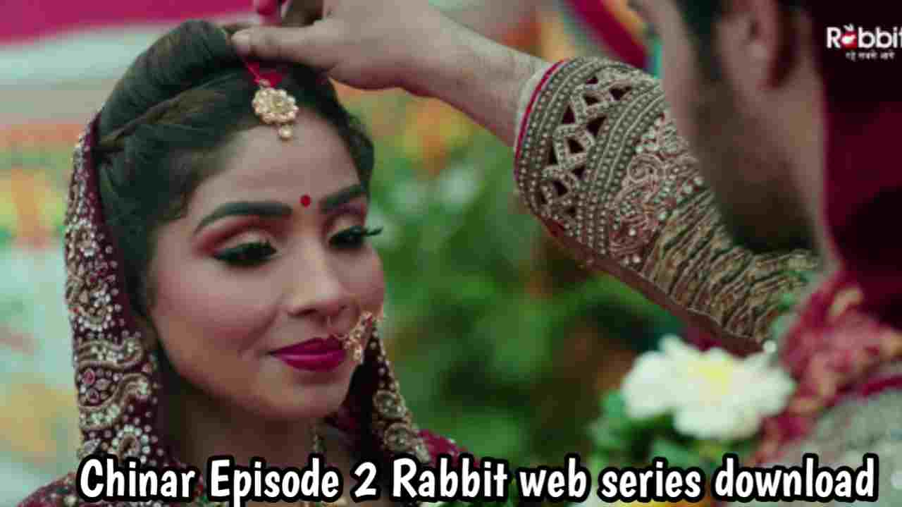 Chinar S01E02 Rabbit Web Series 480p Download