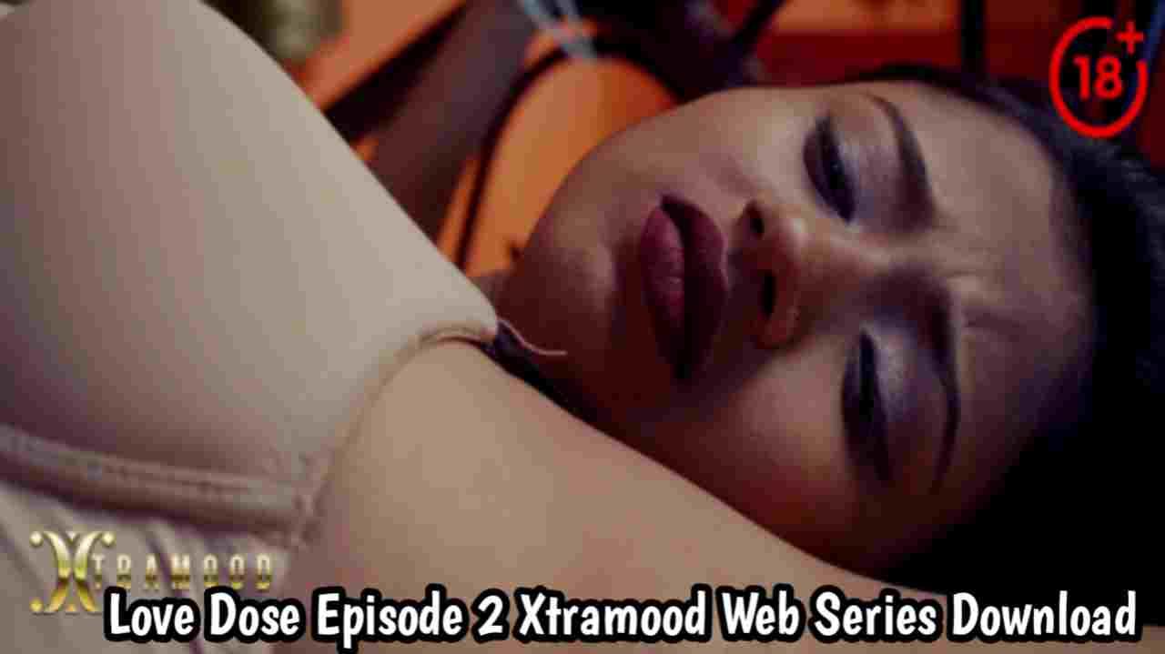 Love Dose S01E02 Xtramood web series 480p download
