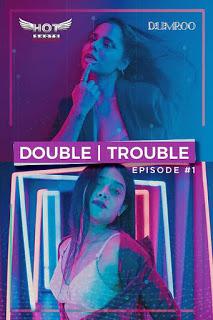 18+ Double Trouble (2021) Hindi HotShots Digital Web Series 720p HDRip 150MB Download