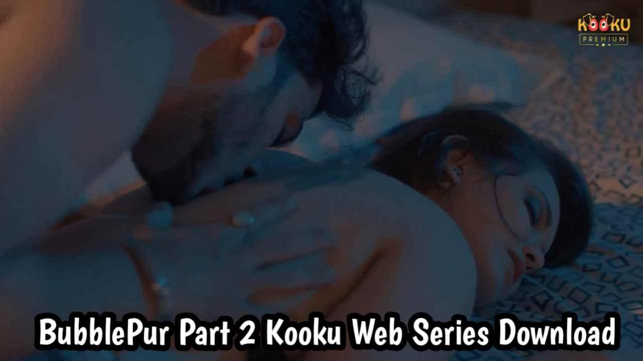 BubblePur (Part 2) (2021) Kooku Web Series 480p Download