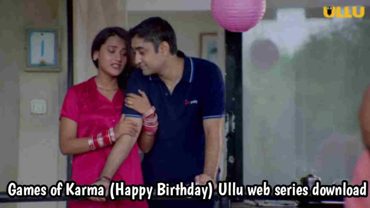 Games of Karma (Happy Birthday) Ullu Web Series 480p Download